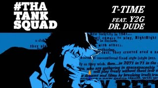 T-TIME - THATANKSQUAD FT. Y2G & DR. DUDE (OFFICIAL AMV)