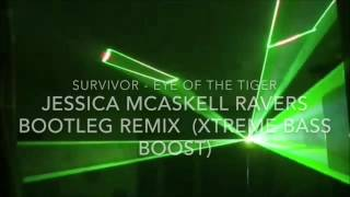 SURVIVOR - eye of the tiger ( jessica mcaskell RAVERS BOOTLEG REMIX ) XTREME BASS BOOST