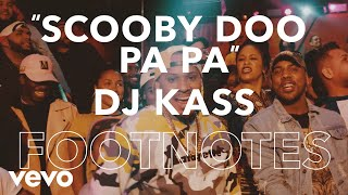 "DJ Kass - Footnotes: ""Scooby Doo Pa Pa"""