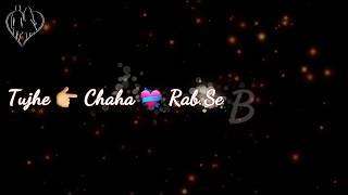 Tujhe Chaha Rab Se Bhi Zyada WhatsApp Video Status