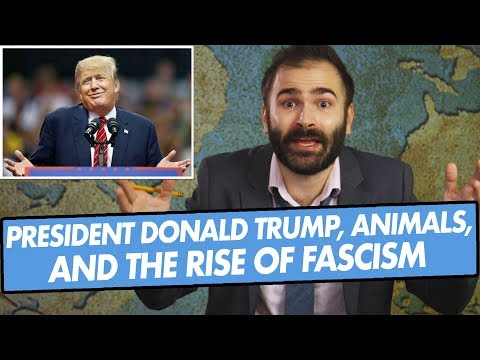 President Donald Trump, Animals, and the Rise of Fascism - SOME MORE NEWS