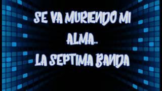 Se Va Muriendo Mi Alma..(letra)-La Séptima Banda