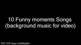 Top 10 - Funny Moments Songs (Background music for video) Part1
