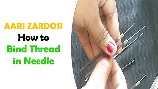 AARI / ZARDOSI - BASICS 3 - How To Bind Thread In Needle