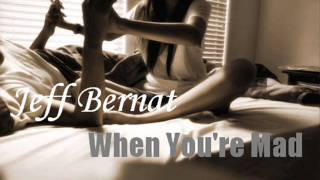 Jeff Bernat - When You're Mad + Download Link