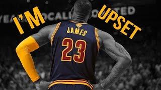 """LeBron James // """"I'M UPSET"""""""
