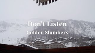 Don't Listen - Golden Slumbers
