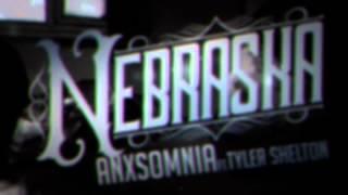 Nebraska - Anxsomnia (ft. Tyler Shelton)