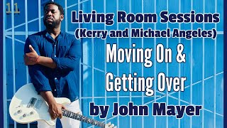 John Mayer Cover - Moving on and Getting Over
