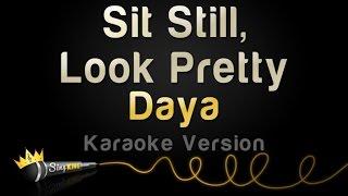 Daya - Sit Still, Look Pretty (Karaoke Version)