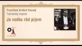 František Krištof Veselý - Tatranský expres - Ja vodku rád pijem