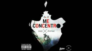 En ti me concentro - Antrax FT. Jazz