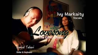 Lovesong The Cure Cover FT Ivy Markaity & Daniel Talevi