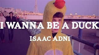 Isaac Adni - I Wanna Be a Duck [OFFICIAL MUSIC VIDEO]