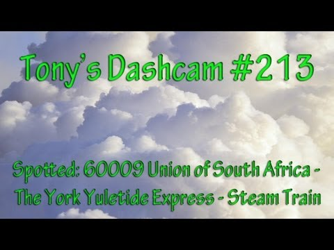 Tony's Dashcam – Spotted: 60009 Union of South Africa – The York Yuletide Express – Steam Train #213