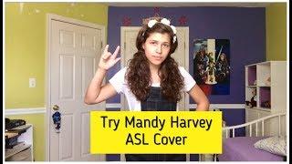 Try — Mandy Harvey ASL Cover