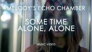 Melody's Echo Chamber - Some Time Alone, Alone (Official Music Video)