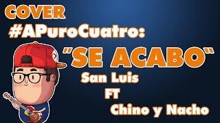 Se Acabo | SanLuis | Chino y Nacho | Cover | #APuroCuatro