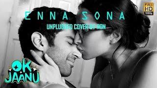 Enna Sona (Unplugged) - OK Jaanu | Arijit Singh, A R Rahman | RON | (Cover)