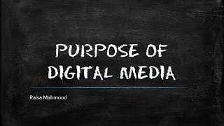 Purpose of Digital Media