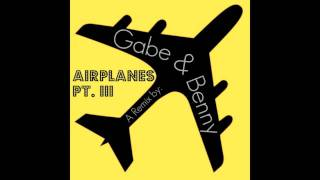 Airplanes Pt. III - A Remix by Gabe & Benny