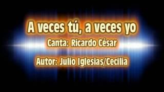 Ricardo César - A veces tu, a veces yo.