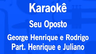 Karaokê Seu Oposto - George Henrique e Rodrigo Part. Henrique e Juliano