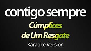 CONTIGO SEMPRE (Karaoke Version) - Cúmplices de Um Resgate (Acústico)