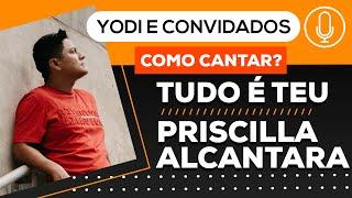 TUDO é TEU - Priscilla Alcantara (Cover + Tutorial) VOCATO