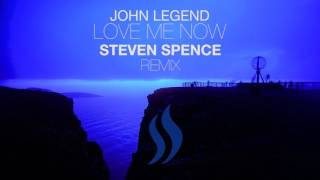 John Legend - Love Me Now | STEVEN SPENCE REMIX