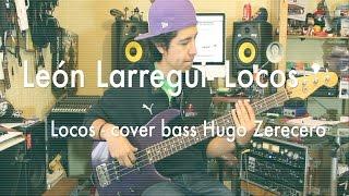 León Larregui - Locos - Cover bass / bajo by Hugo Zerecero