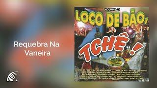 Alma Serrana - Requebra Na Vaneira - O Loco de Bão,Tche! - Oficial