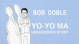 Bob Doble's Yo-Yo Ma Undercover Story