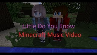 Minecraft Music Video: Little do you know