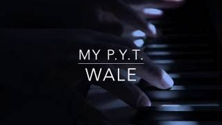 Wale - My P Y T (Audio) | Piano Instrumental (Acoustic cover)