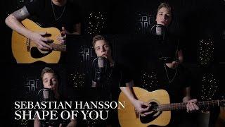 Ed Sheeran - Shape Of You (Sebastian Hansson)