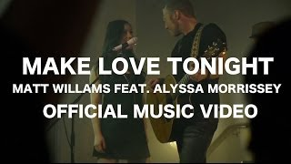 Matt Williams - Make Love Tonight feat.Alyssa Morrissey