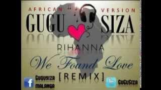 Rihanna-Found Love[GuguSiza African Remix]