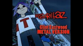 Gorillaz - Clint Eastwood (metal version)