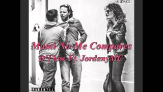Mami No Me Compares - D'Flow Ft. JordanyMC