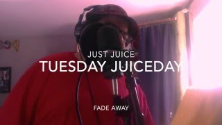 Just Juice - Tuesday Juiceday (Fade Away)