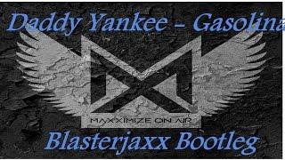 Daddy Yankee - Gasolina (Blasterjaxx Bootleg)