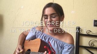 La trama y el desenlace - Jorge Drexler (Cover)