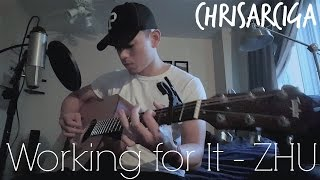 WORKING FOR IT - ZHU // Skrillex x ChrisArciga (acoustic cover)