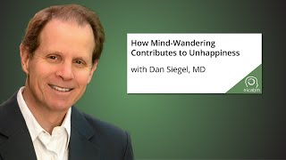 How Mind-Wandering Contributes to Unhappiness with Dan Siegel