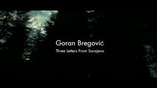 "GORAN BREGOVIĆ - ""Three Letters From Sarajevo"" - Trailer 1 (3 mins - 2017)"