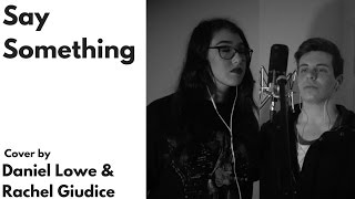"""SAY SOMETHING"" - A Great Big World // Cover by Daniel Lowe and Rachel Giudice"