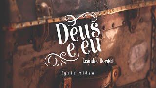 Deus e Eu - Leandro Borges [LYRIC VIDEO] (Lançamento 2017)