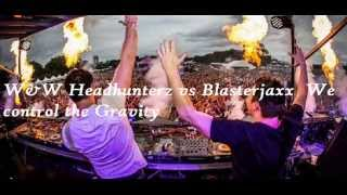 W&W Headhunterz vs Blasterjaxx We control the Gravity (Zhinit Mashup)