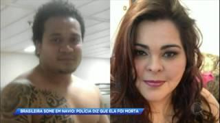 Polícia italiana afirma que brasileira desaparecida em navio foi assassinada